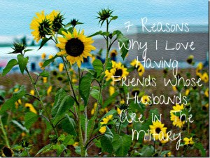 7 Reasons Why I Love Having Friends Whose Husbands Are In The Military