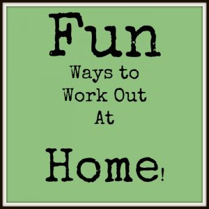 Fun Ways to Work Out at Home