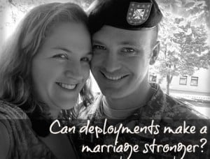 Can Deployments Make A Marriage Stronger?