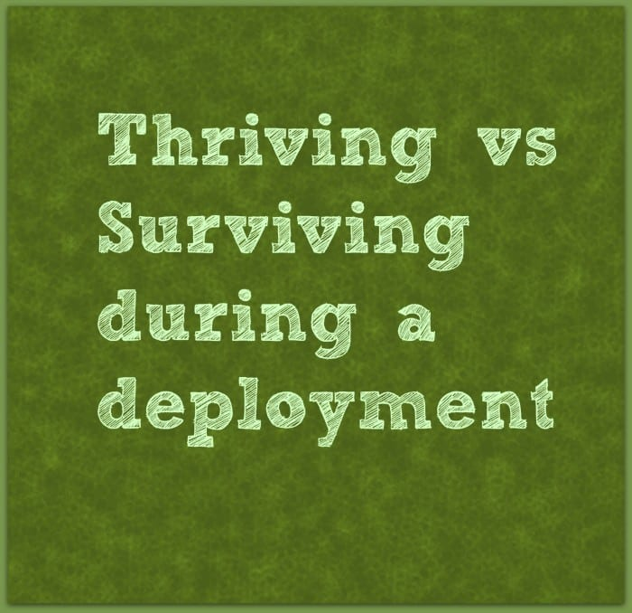 Thriving vs Surviving during a deployment