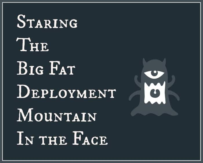 Staring  The  Big Fat Deployment Mountain  In the Face