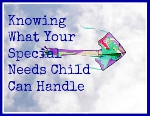 Knowing What Your Special Needs Child Can Handle