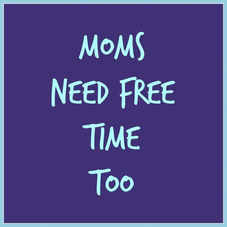 Moms Need Free Time