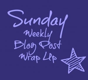 Sunday weekly Blog Post Wrap Up