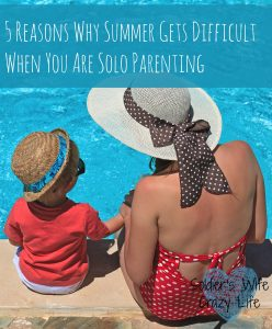 5 Reasons Why Summer Gets Difficult When You Are Solo Parenting