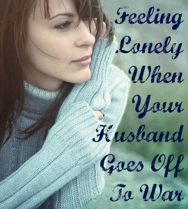 Feeling Lonely When Your Husband Goes Off To War