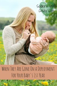 When They Are Gone On a Deployment For Your Baby's 1st Year