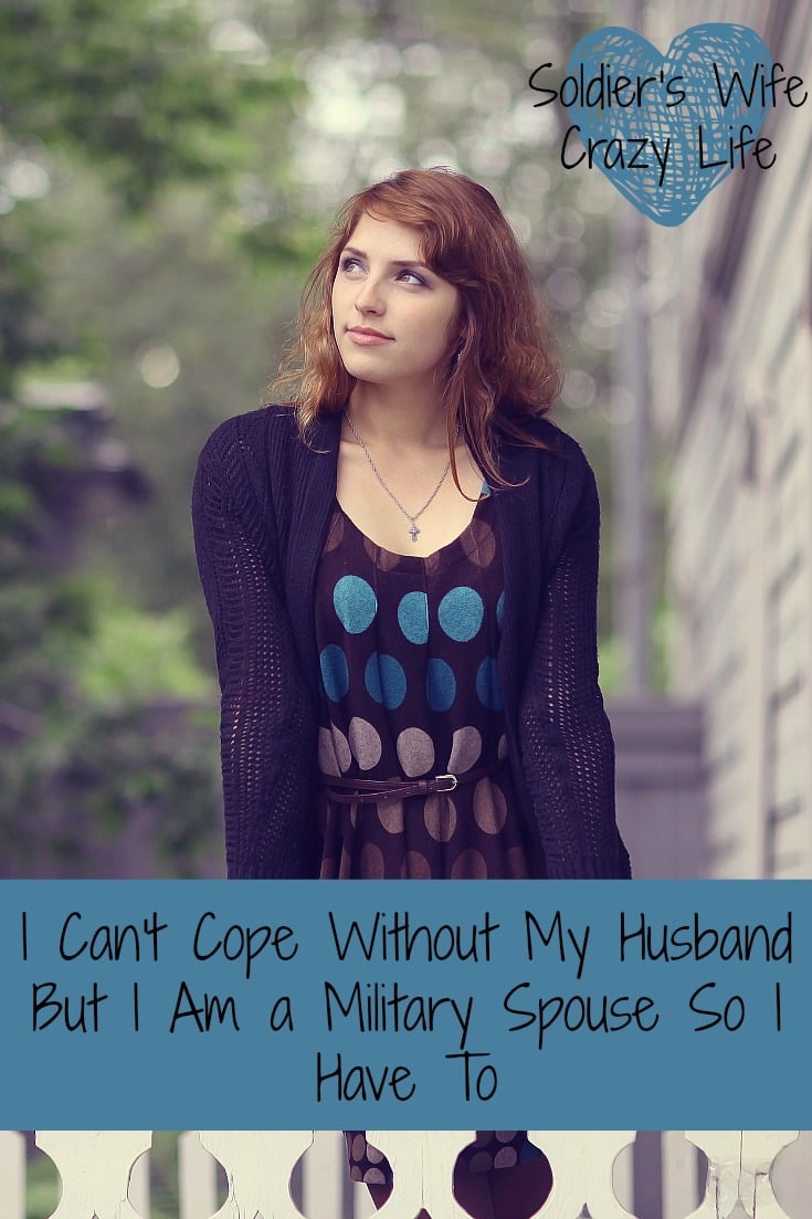 I Can't Cope Without My Husband But I Am a Military Spouse So I Have To