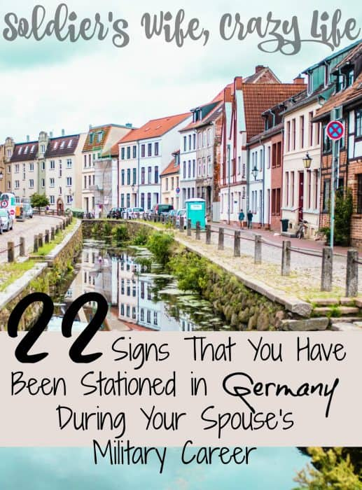 22 Signs That You Have Been Stationed in Germany During Your Spouse's Military Career