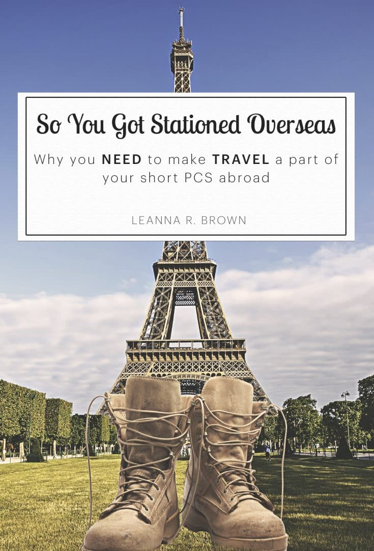 So You Got Stationed Overseas: Why you NEED to make TRAVEL a part of your short PCS abroad